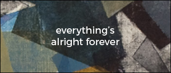 everything's alright forever